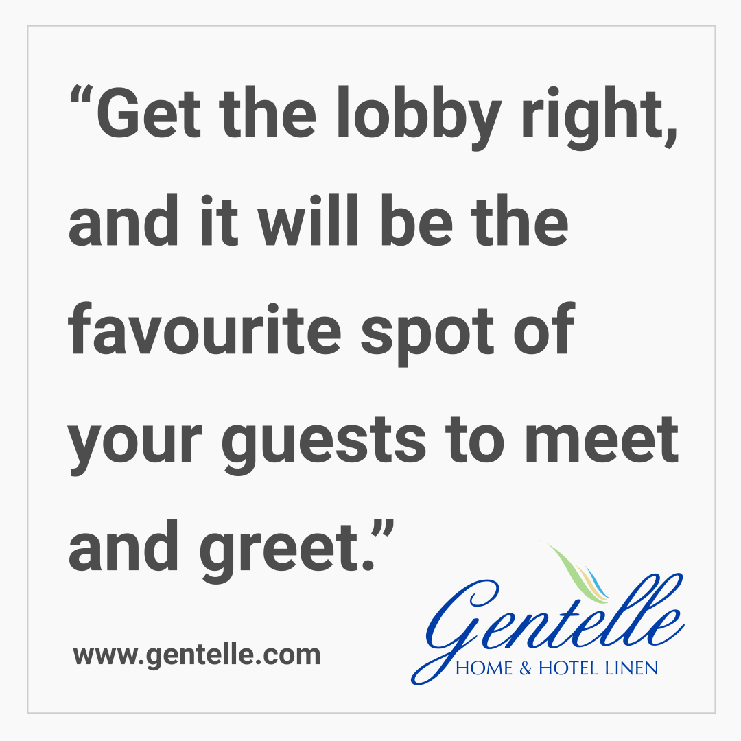 "Quote: ""Get the lobby right and it will be the favourite spot of your guests to meet and greet."""
